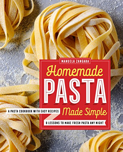 Homemade Pasta Made Simple: A Pasta Cookbook with Easy Recipes & Lessons to...