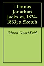 Thomas Jonathan Jackson, 1824-1863; a Sketch