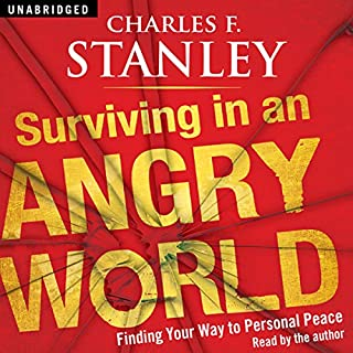 Surviving in an Angry World     Finding Your Way to Personal Peace              By:                                                                                                                                 Charles F Stanley                               Narrated by:                                                                                                                                 Charles F Stanley                      Length: 7 hrs and 47 mins     127 ratings     Overall 4.5