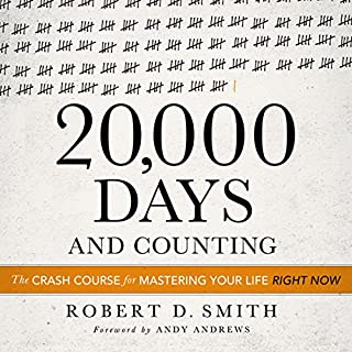 20,000 Days and Counting     The Crash Course for Mastering Your Life Right Now               By:                                                                                                                                 Robert D. Smith                               Narrated by:                                                                                                                                 Robert D. Smith                      Length: 1 hr and 29 mins     149 ratings     Overall 4.1