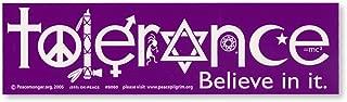 Tolerance Believe in it. Bumper Sticker