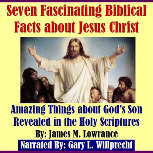 Seven Fascinating Biblical Facts about Jesus Christ     Amazing Things about God's Son Revealed in the Holy Scriptures              By:                                                                                                                                 James M. Lowrance                               Narrated by:                                                                                                                                 Gary L Willprecht                      Length: 48 mins     1 rating     Overall 4.0