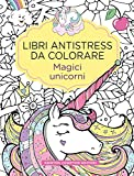 Magici unicorni. Libri antistress da colorare...