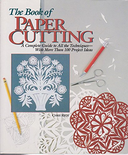 The Book of Paper Cutting: A Complete Guide to All the Techniques With More Than 100 Project Ideas