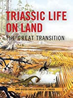 Triassic Life on Land: The Great Transition (Critical Moments and Perspectives in Earth History and Paleobiology)