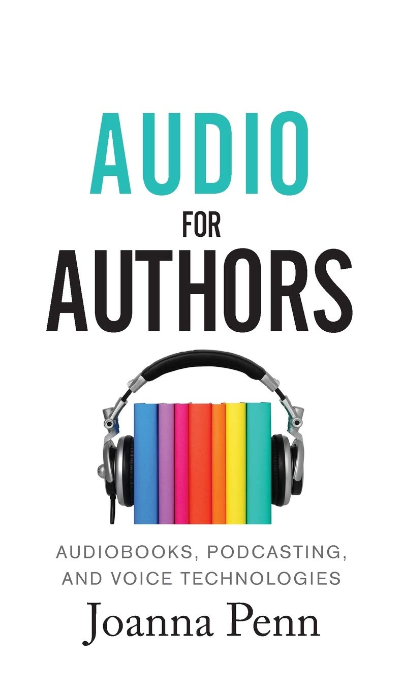 Download Audio For Authors: Audiobooks, Podcasting, And Voice Technologies (11) (Books for Writers)