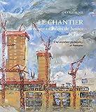 Le chantier du nouveau Palais de Justice de Paris - Une aventure picturale... et humaine
