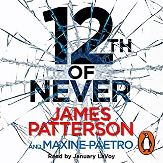 12th of Never                   By:                                                                                                                                 James Patterson                               Narrated by:                                                                                                                                 January Lavoy                      Length: 7 hrs and 6 mins     144 ratings     Overall 4.2