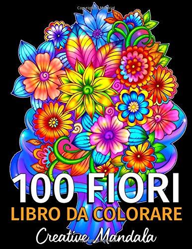 100 Fiori - Libro da colorare per adulti: 100 pagine da colorare con bellissimi fiori. Libri antistress da colorare. (Mazzi e vasi di fiori, sfondi floreali, natura e molto altro!)