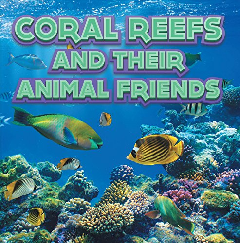 Coral Reefs and Their Animals Friends: Marine Life and Oceanography for Kids (Children's Oceanography Books) (English Edition)