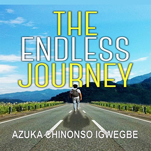 The Endless Journey Audiobook By Azuka Chinonso Igwegbe cover art