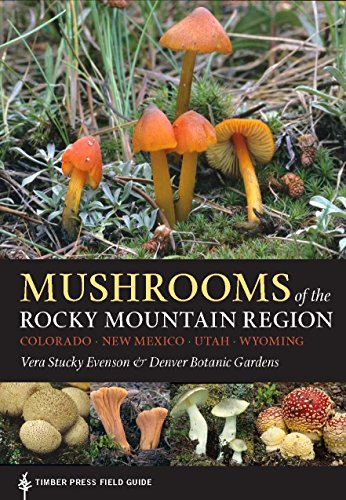 Mushrooms of the Rocky Mountain Region (A Timber Press Field Guide)