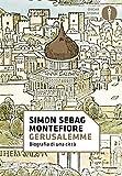 Gerusalemme. Biografia di una città