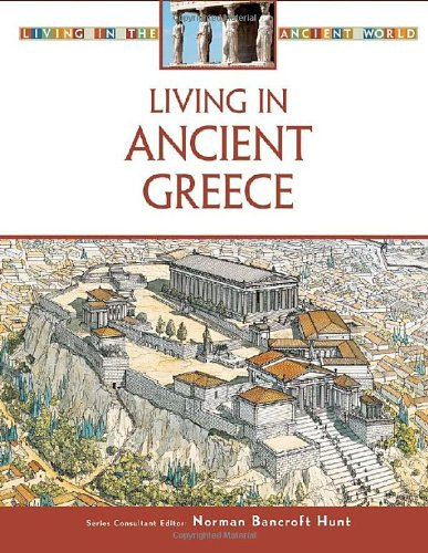 Living in Ancient Greece (Living in the Ancient World)