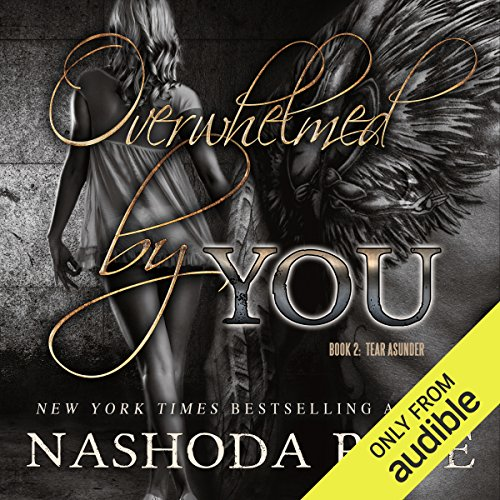 Overwhelmed by You     Tear Asunder, Book 2              By:                                                                                                                                 Nashoda Rose                               Narrated by:                                                                                                                                 J. F. Harding,                                                                                        Kate Russell                      Length: 10 hrs and 24 mins     16 ratings     Overall 4.6