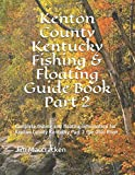 Kenton County Kentucky Fishing & Floating Guide Book Part 2: Complete fishing and floating information for Kenton County Kentucky Part 2 the Ohio River (Kentucky Fishing & Floating Guide Books)