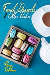 French Desserts & Other Bakes: Master Baking Insanely Delicious Desserts with 41 Recipes! (Baking Cookbook Book 6) Kindle Edition