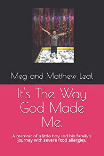 It's The Way God Made Me.: A memoir of a little boy and his family's journey with severe food allergies.