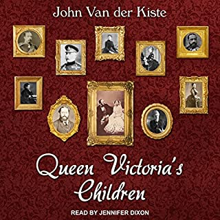 Queen Victoria's Children                   By:                                                                                                                                 John Van der Kiste                               Narrated by:                                                                                                                                 Jennifer M. Dixon                      Length: 8 hrs and 46 mins     26 ratings     Overall 3.9