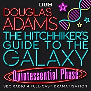 The Hitchhiker's Guide to the Galaxy, The Quintessential Phase (Dramatised)                   By:                                                                                                                                 Douglas Adams                               Narrated by:                                                                                                                                 Simon Jones,                                                                                        Geoffrey McGivern,                                                                                        Full Cast                      Length: 2 hrs and 25 mins     391 ratings     Overall 4.7