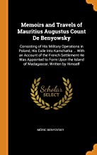 Memoirs and Travels of Mauritius Augustus Count De Benyowsky: Consisting of His Military Operations in Poland, His Exile I...