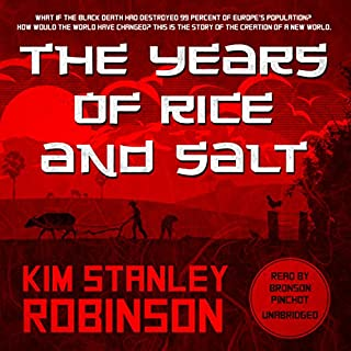 The Years of Rice and Salt                   By:                                                                                                                                 Kim Stanley Robinson                               Narrated by:                                                                                                                                 Bronson Pinchot                      Length: 25 hrs and 56 mins     629 ratings     Overall 3.8