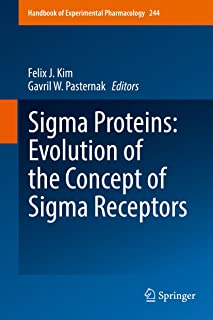 Sigma Proteins: Evolution of the Concept of Sigma Receptors (Handbook of Experimental Pharmacology 244)