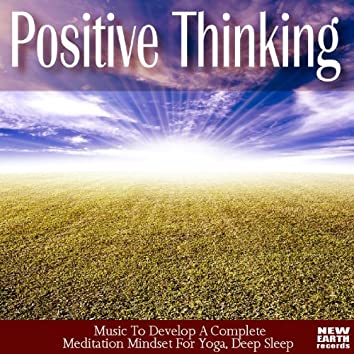 Positive Thinking: Music To Develop A Complete Meditation Mindset For Yoga, Deep Sleep. Learn to Relax Weight Loss Program