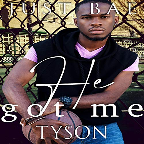 He Got Me: Tyson Audiobook By Just Bae cover art