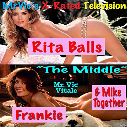 Mr. Vic's X-Rated Television: The Middle: Rita Balls Frankie and Mike Together cover art