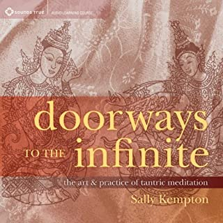 Doorways to the Infinite     The Art and Practice of Tantric Meditation              By:                                                                                                                                 Sally Kempton                               Narrated by:                                                                                                                                 Sally Kempton                      Length: 7 hrs and 15 mins     2 ratings     Overall 5.0