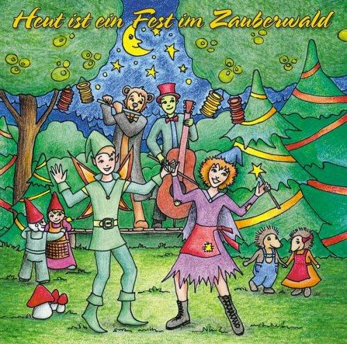 Heut ist ein Fest im Zauberwald. Musik zum Tanzen, Toben und Träumen.