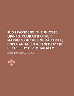 Irish Wonders, the Ghosts, Giants, Pookas & Other Marvels of the Emerald Isle; Popular Tales as Told by the People, by D.R...