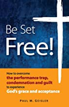 Be Set Free!: How to overcome the performance trap, condemnation and guilt to experience God's grace and acceptance (1)