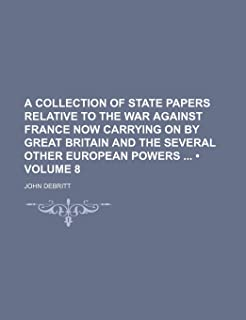 A Collection of State Papers Relative to the War Against France Now Carrying on by Great Britain and the Several Other Eur...