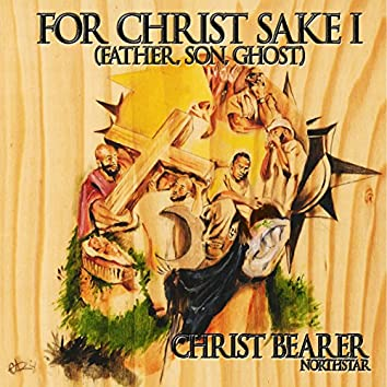 For Christ Sake I (Father, Son, Ghost)