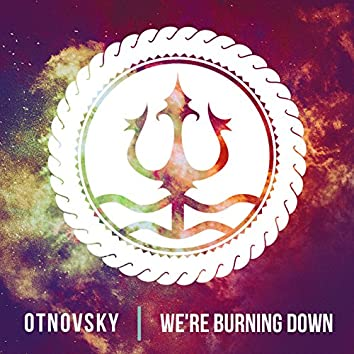 We're Burning Down - Single