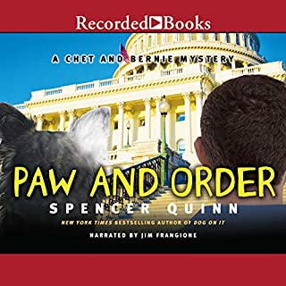 Paw and Order     A Chet and Bernie Mystery, Book 7              By:                                                                                                                                 Spencer Quinn                               Narrated by:                                                                                                                                 Jim Frangione                      Length: 9 hrs and 26 mins     705 ratings     Overall 4.5