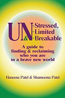 UN-Stressed, UN-Limited & UN-Breakable: A guide to finding and reclaiming who you are in a brave new world