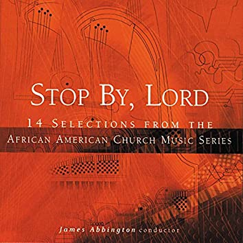 Stop By, Lord: 14 Selections from the African American Church Music Series