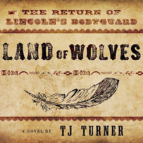 Land of Wolves: The Return of Lincoln's Bodyguard audiobook cover art