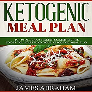 Ketogenic Meal Plan: 50 Delicious Italian Cuisine Recipes to Get You Started on Your Ketogenic Meal Plan audiobook cover art
