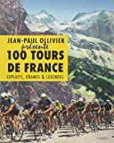 100 tours de France - Exploits, drames & légendes de Jean-Paul Ollivier (24 octobre 2012) Relié - 24/10/2012