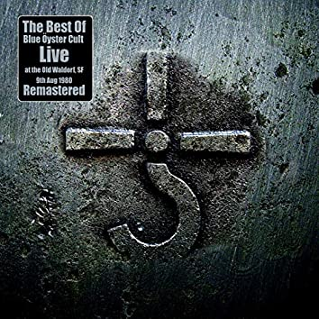 The Best Of Blue Öyster Cult, Live At The Old Waldorf, Sf 9Th Aug 1980 (Remastered)