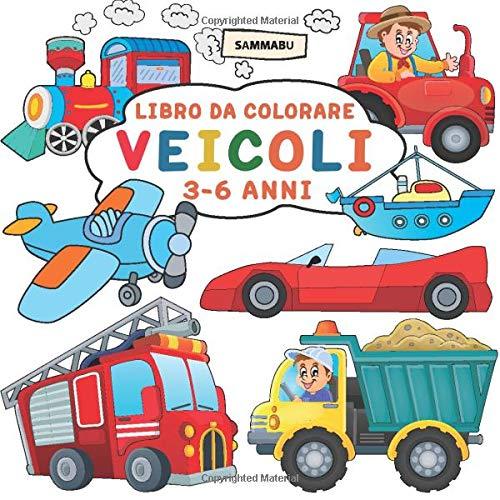 Libro da Colorare Veicoli 3 - 6 Anni: Auto, Camion, Navi, Treni, Aerei, Motociclette, Trattori e Molti Altri