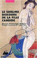 Le sublime discours de la fille candide - Manuel d'érotologie chinoise d'André Lévy