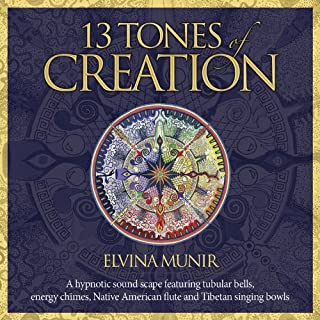 13 Tones of Creation: A Hypnotic Sound Scape Featuring Tubular Bells, Energy Chimes, Native American Flute and Tibetan Singing Bowls