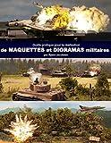Guide pratique pour la realisation de maquettes et dioramas militaires