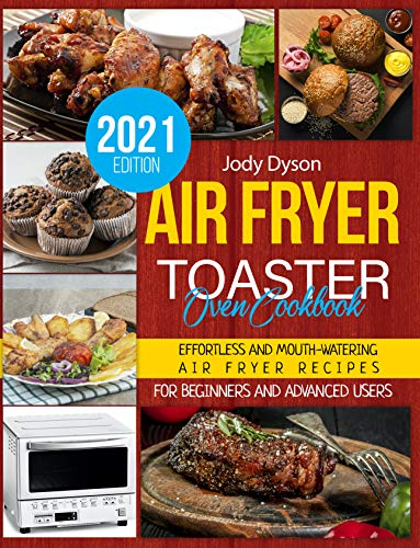 Air Fryer Toaster Oven Cookbook: Effortless and Mouth-watering Air Fryer Recipes for Beginners and Advanced Users.
