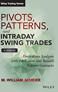 Pivots, Patterns, and Intraday Swing Trades: Derivatives Analysis with the E–mini and Russell Futures Contracts + Website